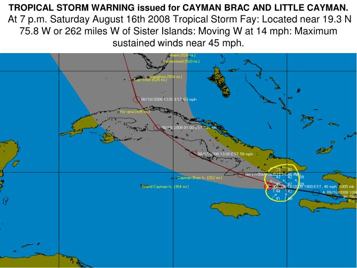 TROPICAL STORM WARNING issued for CAYMAN BRAC AND LITTLE CAYMAN.