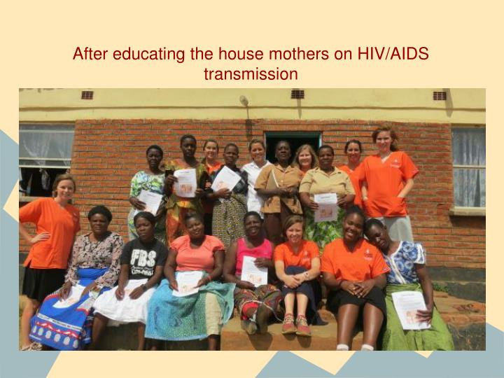 After educating the house mothers on HIV/AIDS transmission