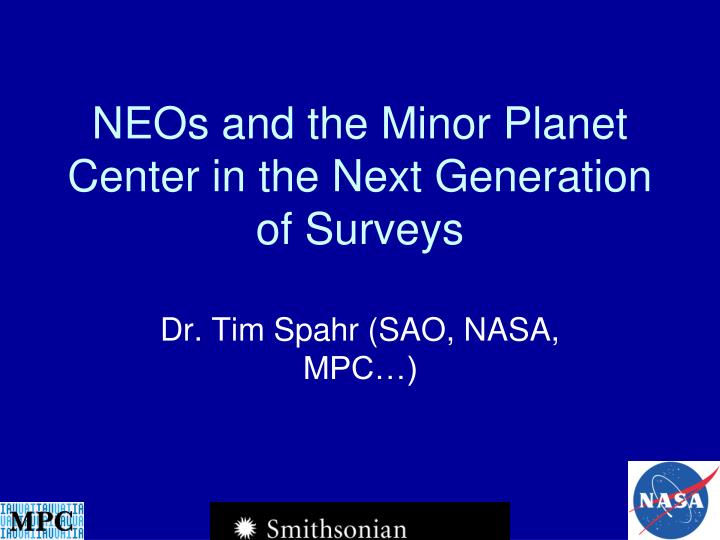 neos and the minor planet center in the next generation of surveys