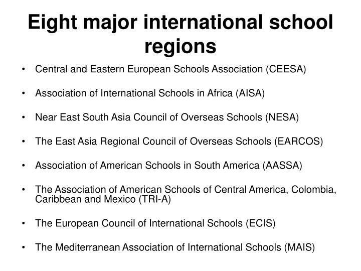 E ight major international school regions