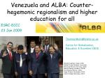 venezuela and alba counter hegemonic regionalism and higher education for all
