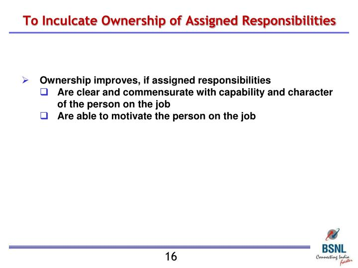 To Inculcate Ownership of Assigned Responsibilities