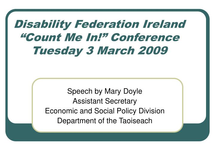 disability federation ireland count me in conference tuesday 3 march 2009 n.
