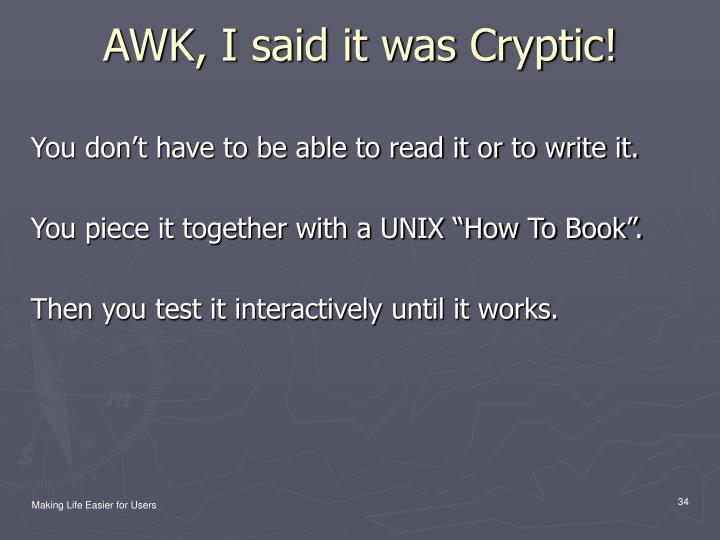 AWK, I said it was Cryptic!