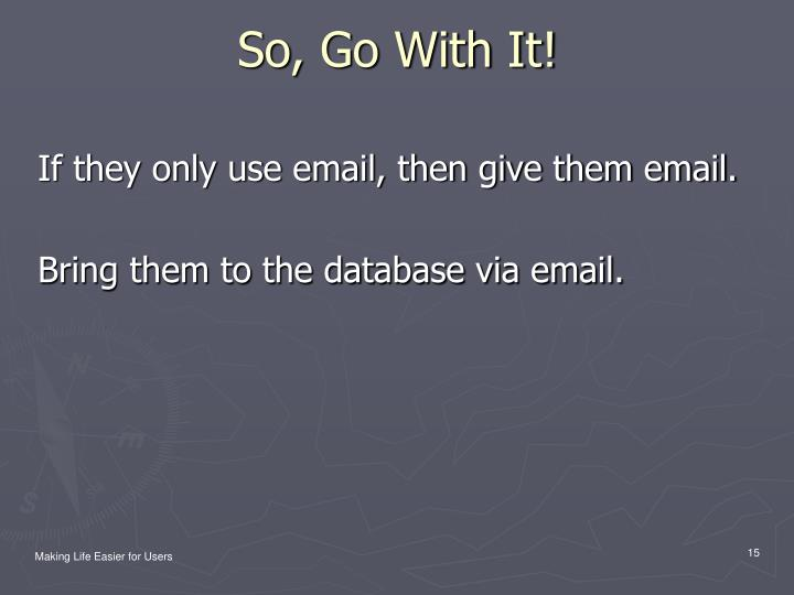 If they only use email, then give them email.