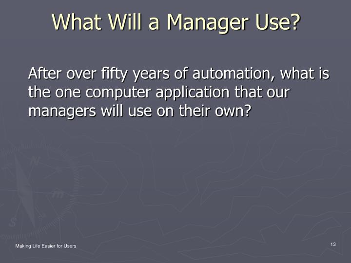 What Will a Manager Use?