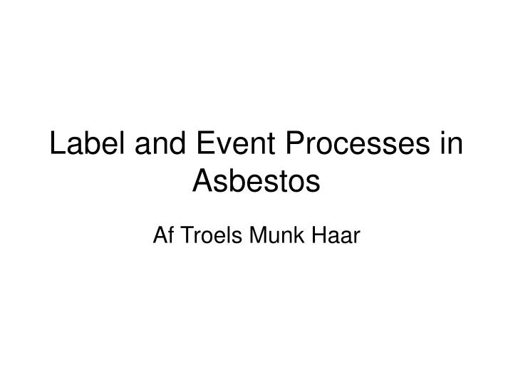 label and event processes in asbestos n.