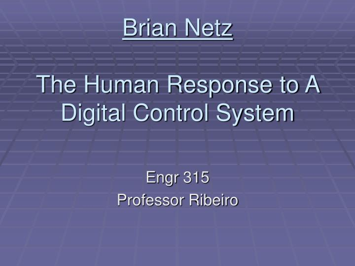 Brian netz the human response to a digital control system