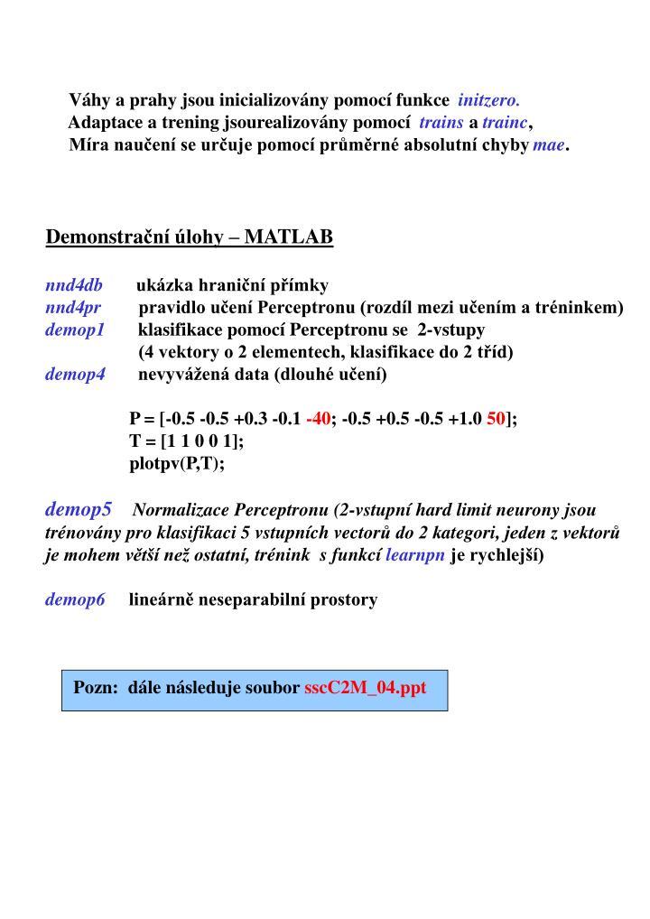 Váhy a prahy jsou inicializovány pomocí funkce