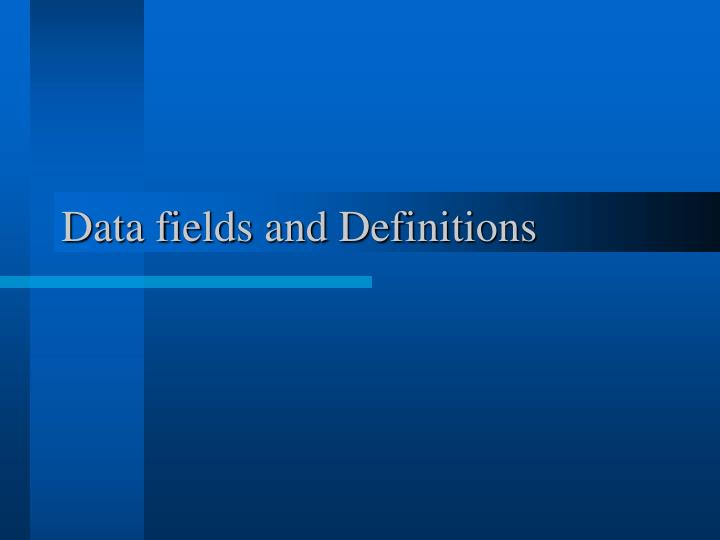 Data fields and Definitions