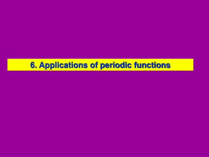 6. Applications of periodic functions