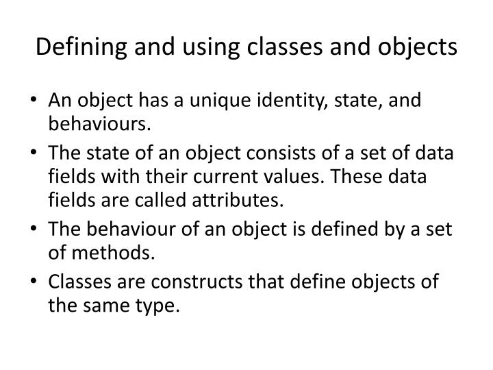 Defining and using classes and objects