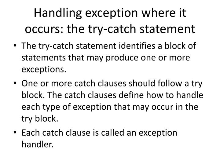 Handling exception where it occurs: the try-catch statement