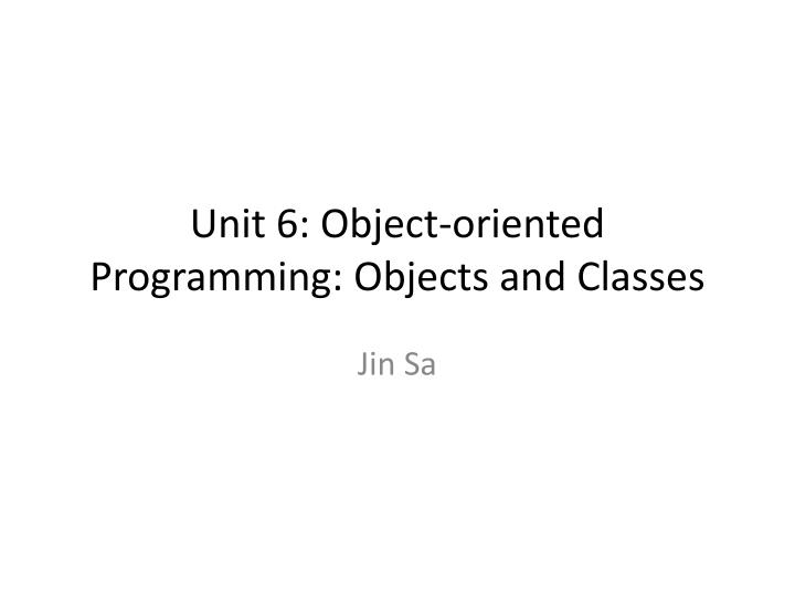 Unit 6 object oriented programming objects and classes