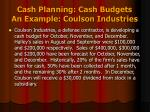 cash planning cash budgets an example coulson industries