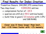 final results for index creation