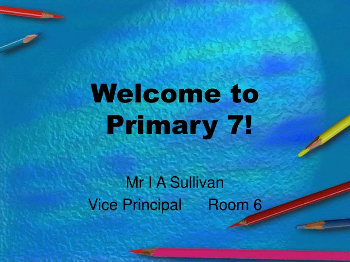 welcome to primary 7