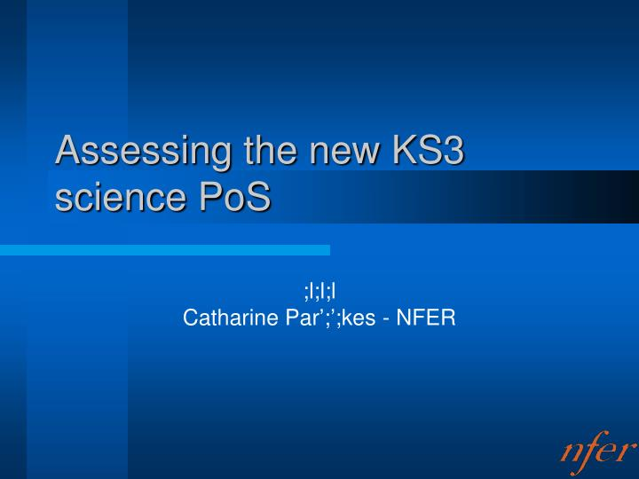 Assessing the new ks3 science pos