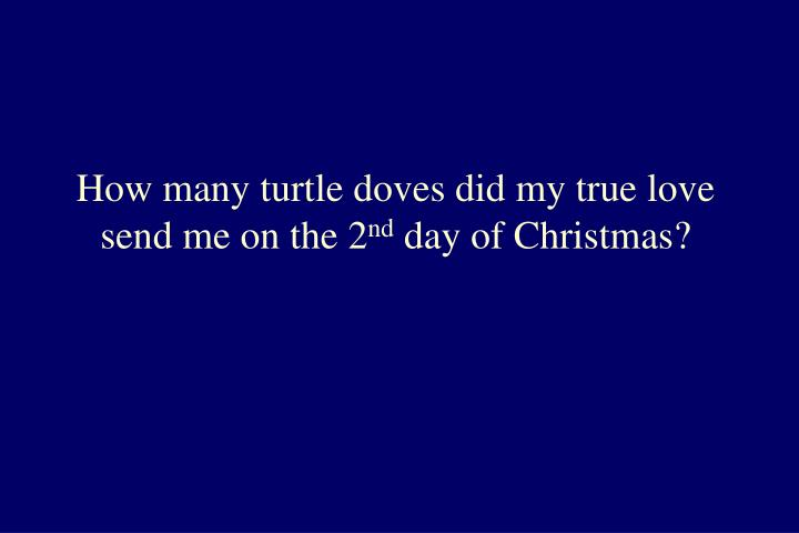 How many turtle doves did my true love send me on the 2