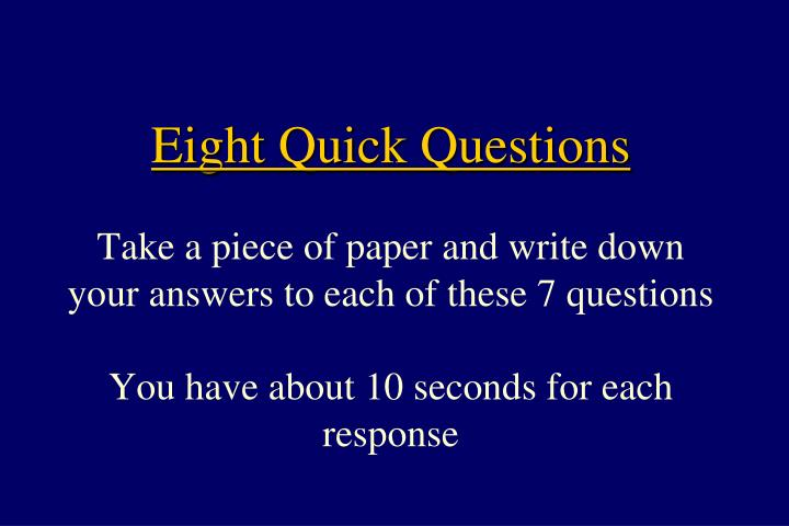 Eight Quick Questions
