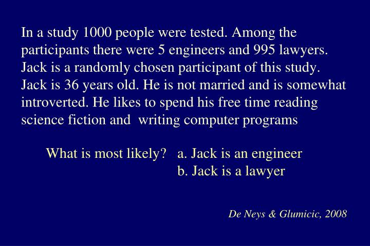 In a study 1000 people were tested. Among the participants there were 5 engineers and 995 lawyers. Jack is a randomly chosen participant of this study.