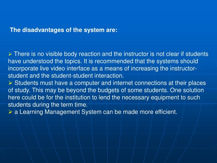 The disadvantages of the system are:
