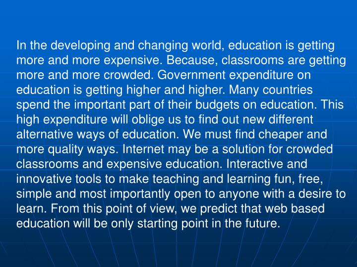 In the developing and changing world, education is getting more and more expensive.