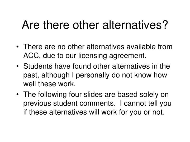 Are there other alternatives?