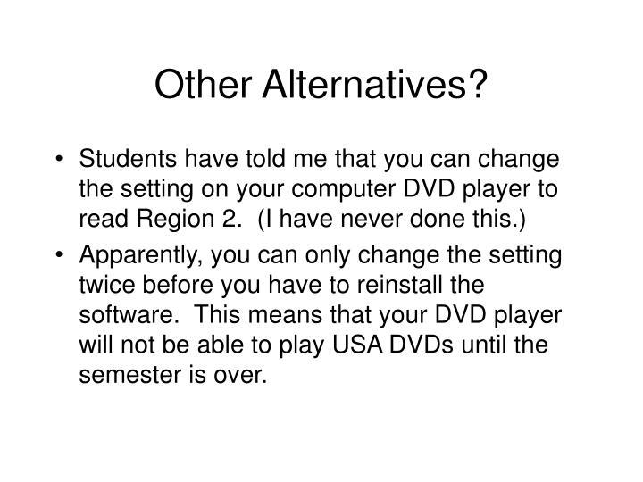 Other Alternatives?