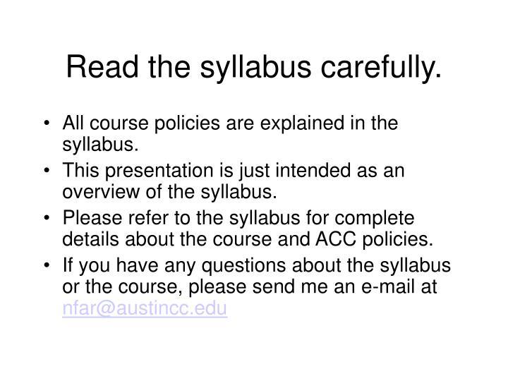 Read the syllabus carefully.