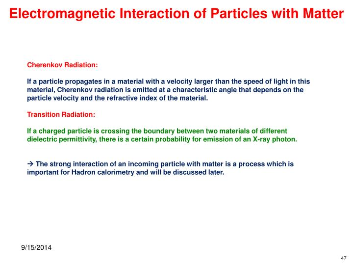 Electromagnetic Interaction of Particles with Matter