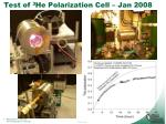 test of 3 he polarization cell jan 2008
