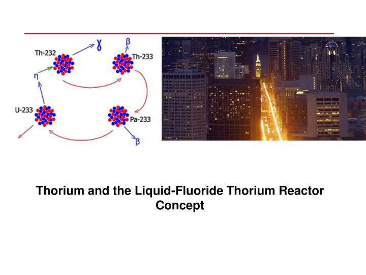 PPT - Thorium and the Liquid-Fluoride Thorium Reactor