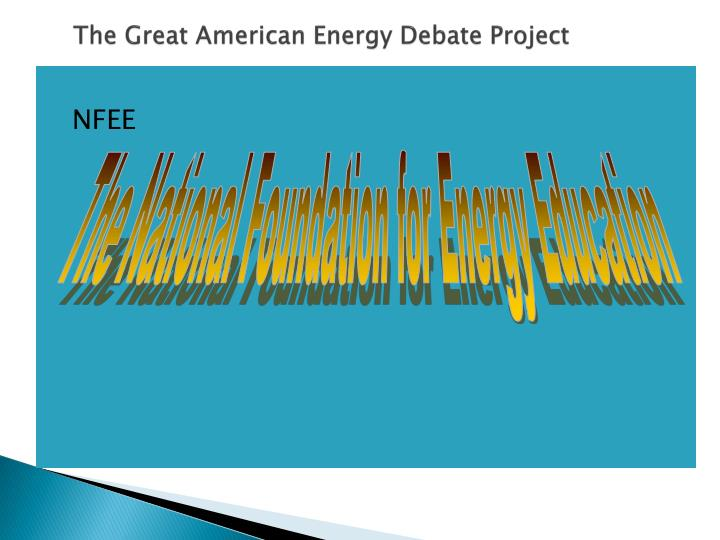 the great energy debate Watch video it's an election year are you tired of the insults and focus on personalities rather than matters of substance do you want to hear about and discuss energy.