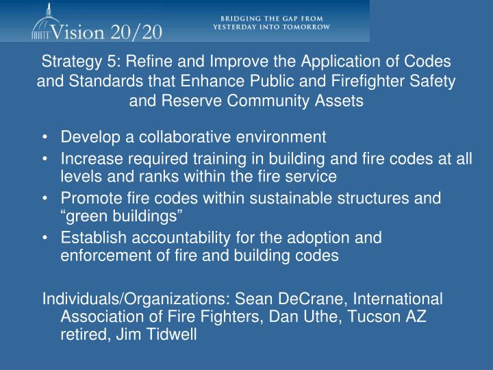 Strategy 5: Refine and Improve the Application of Codes and Standards that Enhance Public and Firefighter Safety and Reserve Community Assets