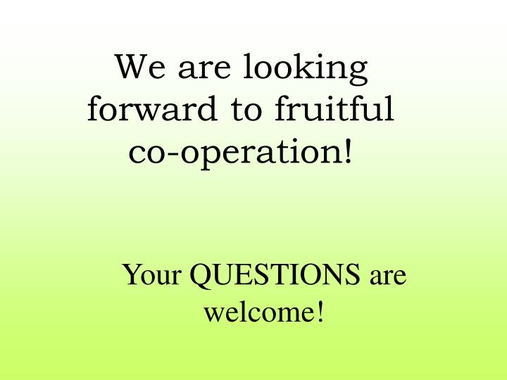 We are looking forward to fruitful co-operation!