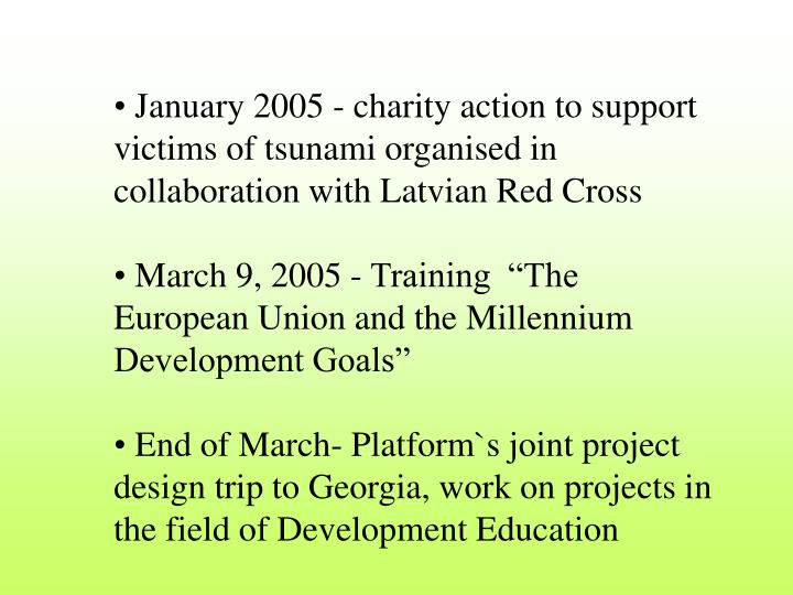 January 2005 - charity action to support victims of tsunami organised in collaboration with Latvian Red Cross