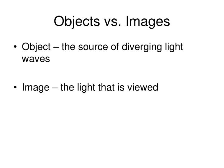 Objects vs. Images
