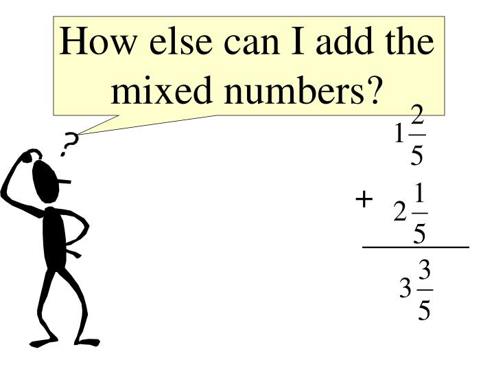 How else can I add the mixed numbers?
