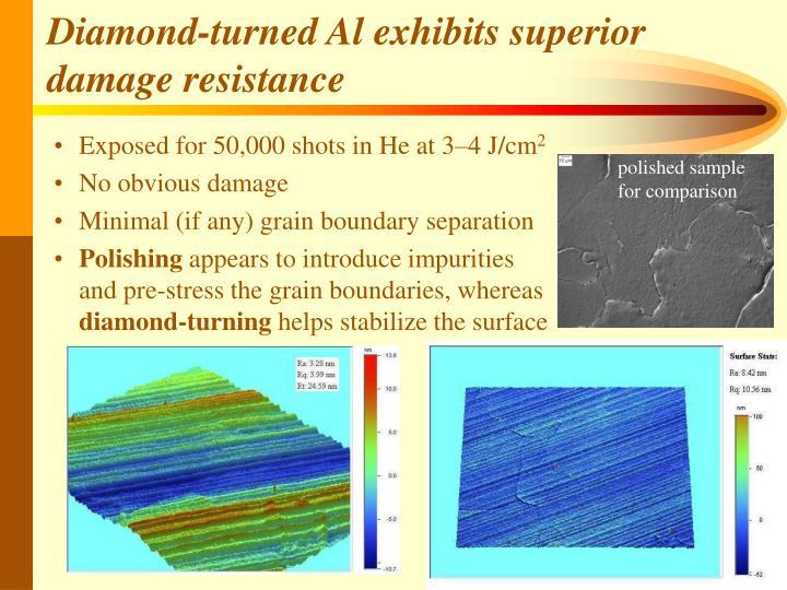 Diamond-turned Al exhibits superior damage resistance