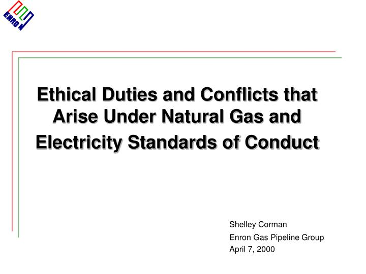 ethical duties and conflicts that arise under natural gas and electricity standards of conduct