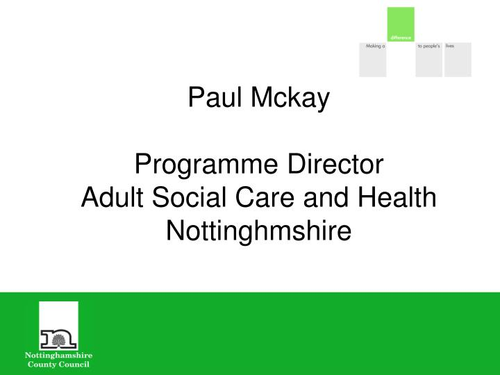 paul mckay programme director adult social care and health nottinghmshire n.