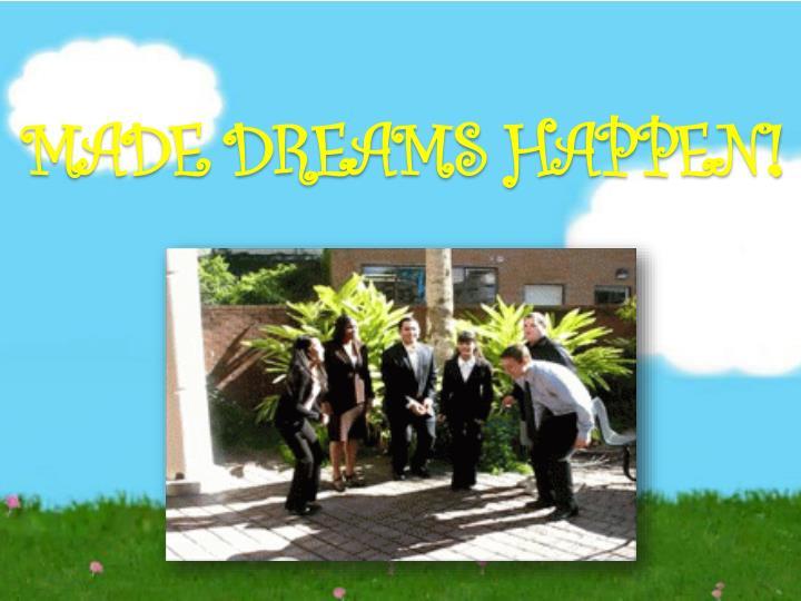 MADE DREAMS HAPPEN!