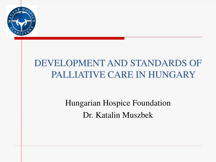 DEVELOPMENT AND STANDARDS OF PALLIATIVE CARE IN HUNGARY