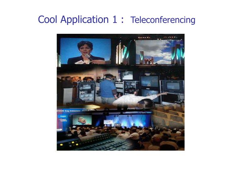 Cool application 1 teleconferencing