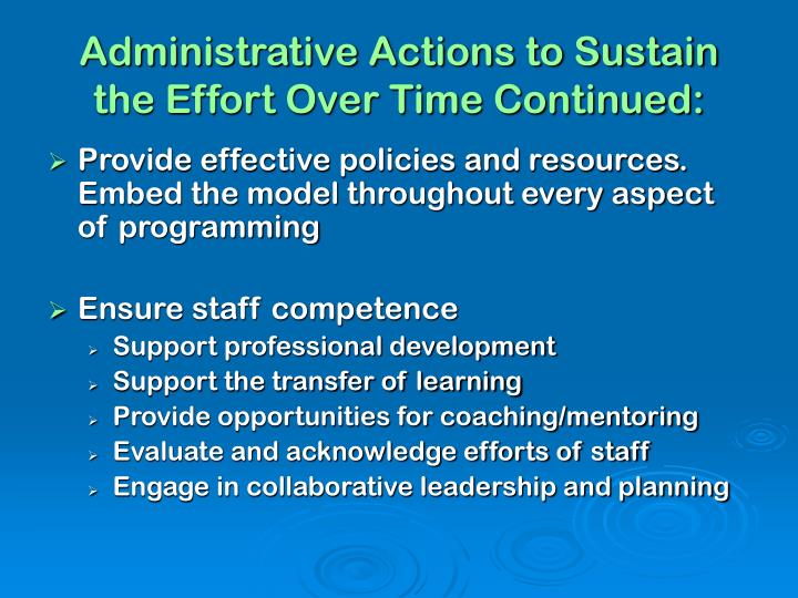 Administrative Actions to Sustain the Effort Over Time Continued: