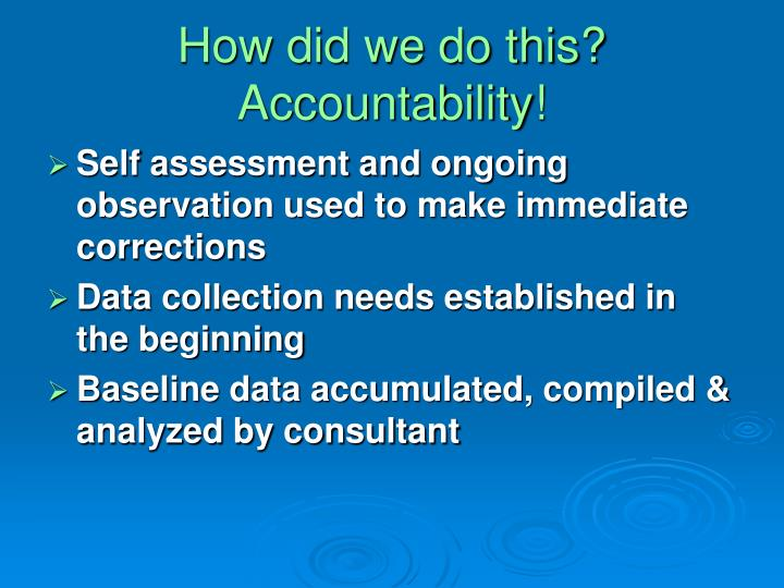 How did we do this? Accountability!
