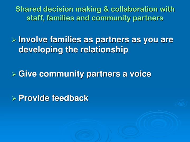Shared decision making & collaboration with staff, families and community partners