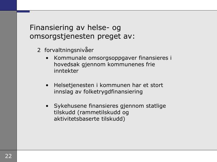 Finansiering av helse- og omsorgstjenesten preget av: