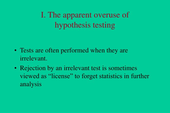 I the apparent overuse of hypothesis testing